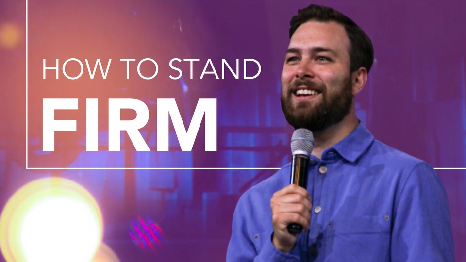 Video Thumbnail How to Stand Firm   May 16, 2021